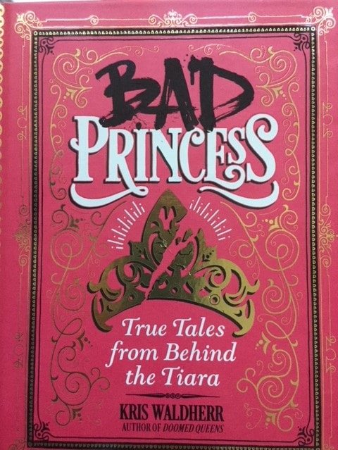 Bad Princess: True Tales from Behind the Tiara book cover